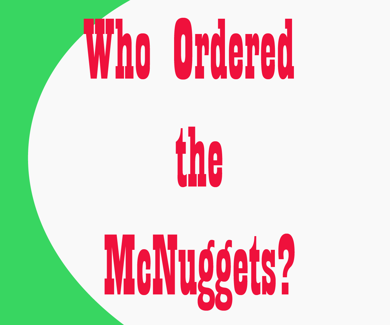 Who ordered the McNuggets?