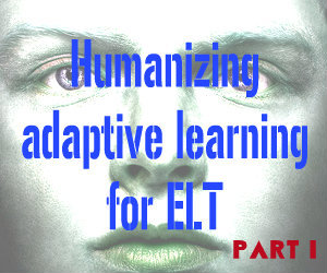 Humanizing adaptive learning for ELT: Part 1