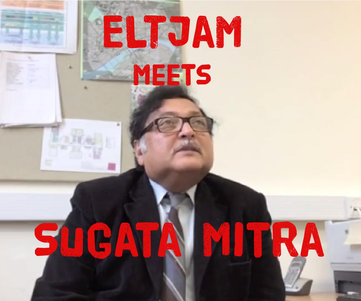 ELTjam meets Sugata Mitra