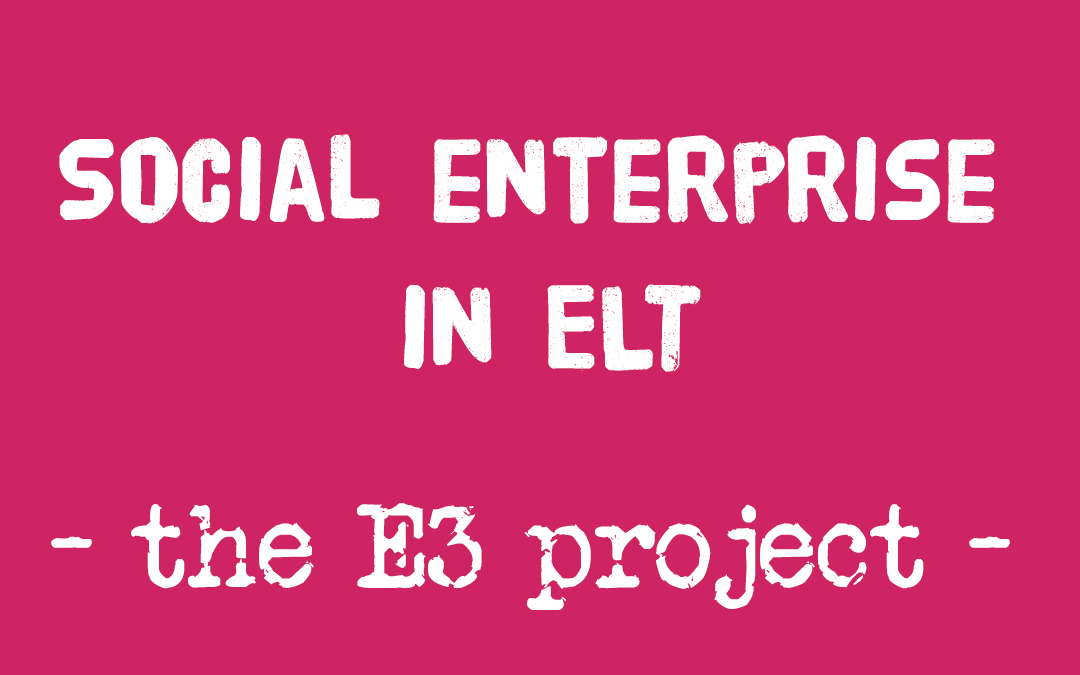 Social Enterprise in ELT – The E3 Project