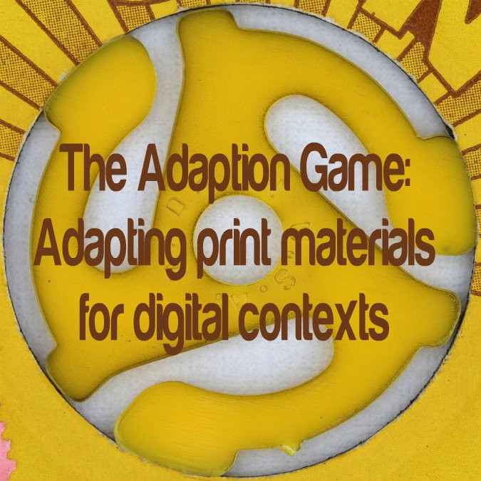 The Adaption Game: adapting print materials for digital contexts