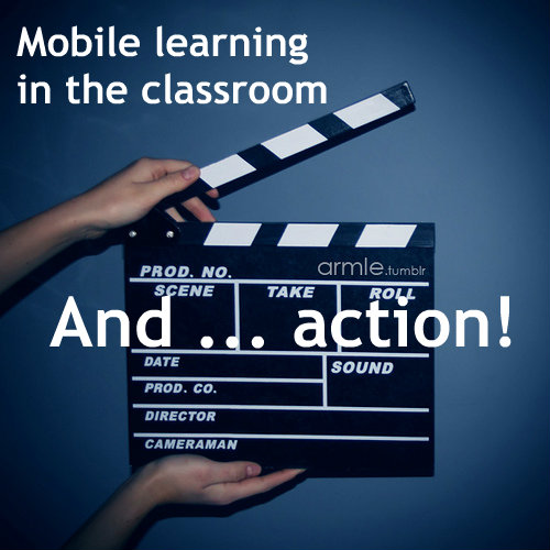 And … action! Mobile learning in the classroom