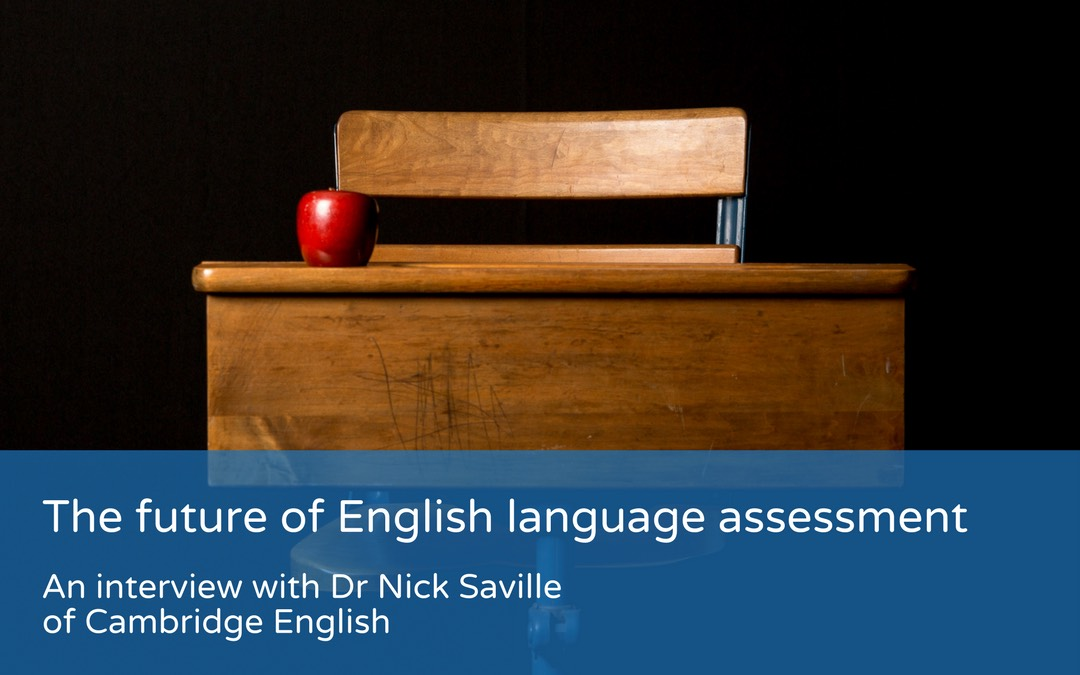 The future of English language assessment – an interview with Nick Saville of Cambridge English