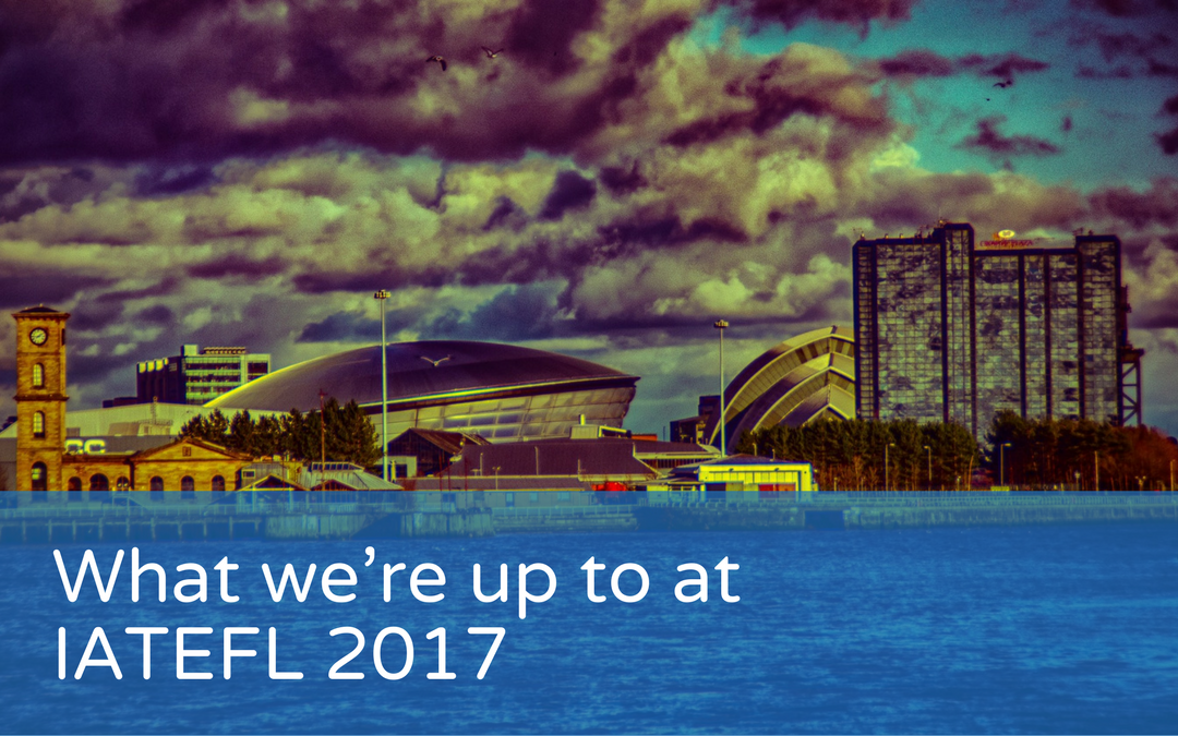 What we're up to at IATEFL 2017