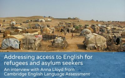 Addressing access to English for refugees and asylum seekers: An interview with Anna Lloyd from Cambridge English Language Assessment