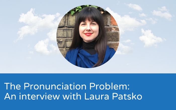The pronunciation problem: an interview with Laura Patsko