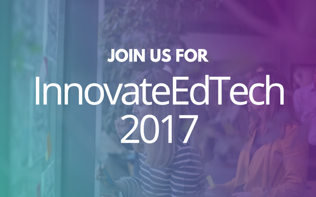 Join us for InnovateEdTech 2017
