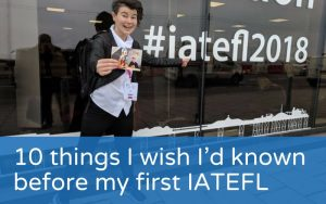 10 things I wish I'd known before my first IATEFL
