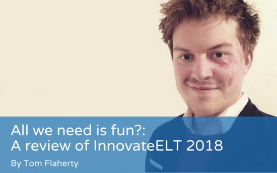 All we need is fun? A review of InnovateELT 2018