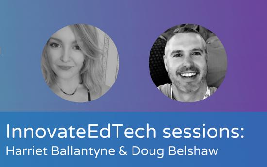 InnovateEdTech sessions: Harriet Ballantyne & Doug Belshaw