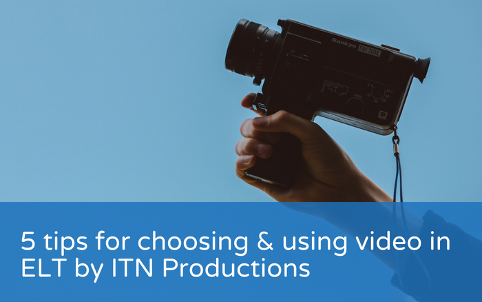 5 tips for choosing & using video in ELT by ITN Productions
