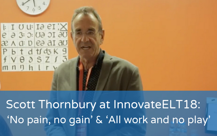 Scott Thornbury at iELT18: 'No pain, no gain' & 'All work and no play'