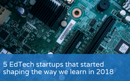 5 EdTech startups that started shaping the way we learn in 2018