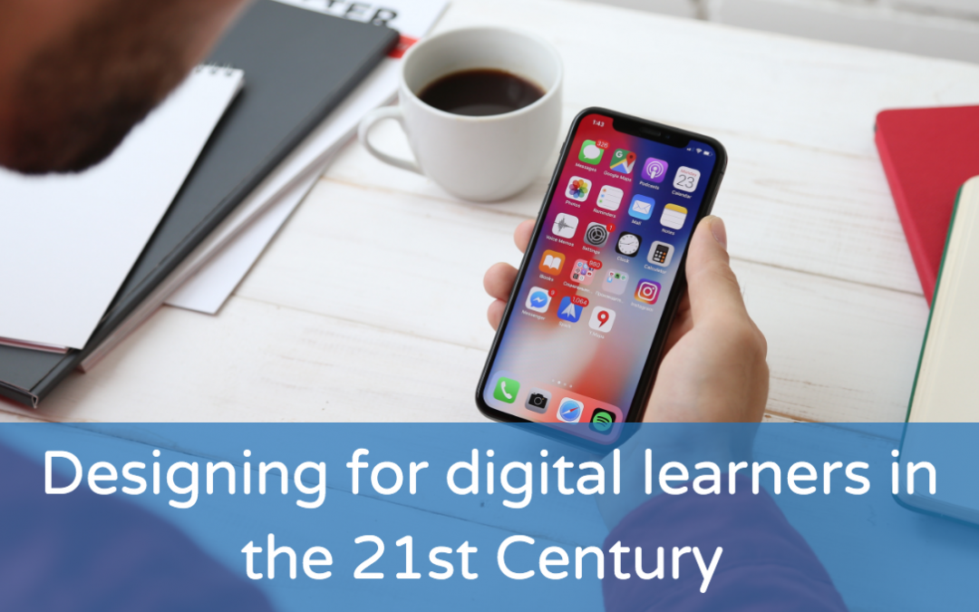 Designing for digital learners in the 21st Century