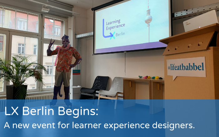 LX Berlin Begins: A new event for learner experience designers